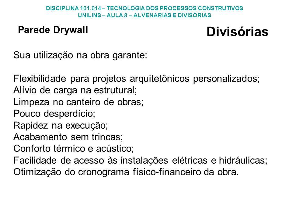 DISCIPLINA 101.014 – TECNOLOGIA DOS PROCESSOS CONSTRUTIVOS UNILINS – AULA 8 – ALVENARIAS E DIVISÓRIAS Divisórias Sua utilização na obra garante: Flexi