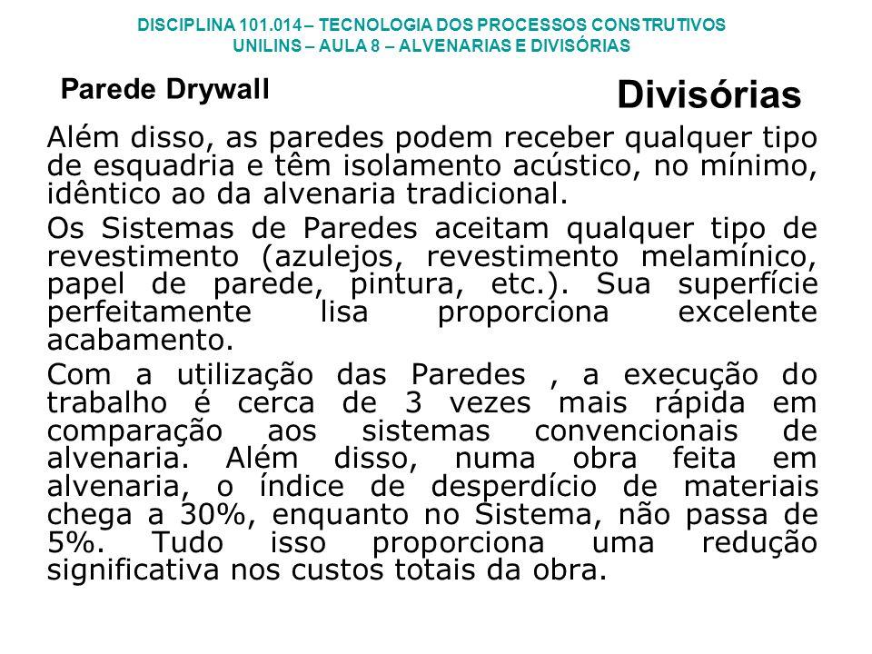 DISCIPLINA 101.014 – TECNOLOGIA DOS PROCESSOS CONSTRUTIVOS UNILINS – AULA 8 – ALVENARIAS E DIVISÓRIAS Além disso, as paredes podem receber qualquer ti