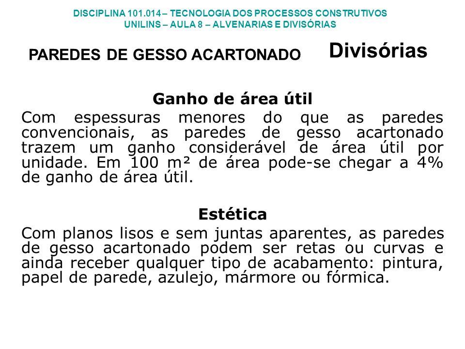 DISCIPLINA 101.014 – TECNOLOGIA DOS PROCESSOS CONSTRUTIVOS UNILINS – AULA 8 – ALVENARIAS E DIVISÓRIAS Divisórias Ganho de área útil Com espessuras men