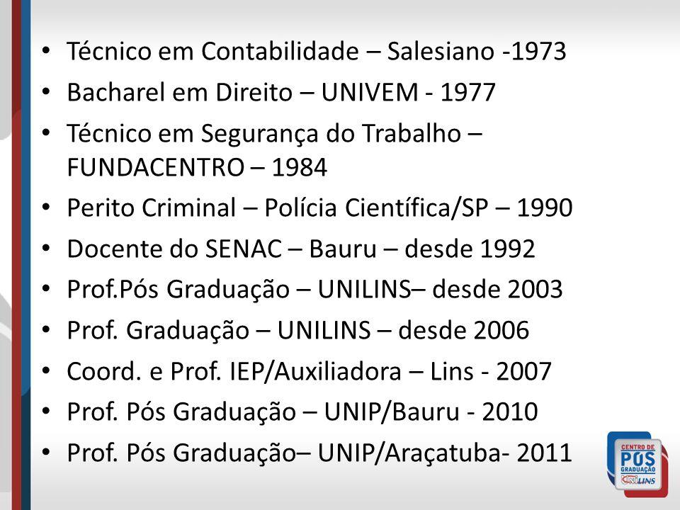 Técnico em Contabilidade – Salesiano -1973 Bacharel em Direito – UNIVEM - 1977 Técnico em Segurança do Trabalho – FUNDACENTRO – 1984 Perito Criminal –