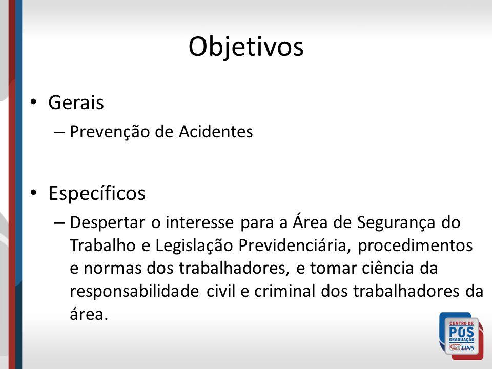 Objetivos Gerais – Prevenção de Acidentes Específicos – Despertar o interesse para a Área de Segurança do Trabalho e Legislação Previdenciária, proced