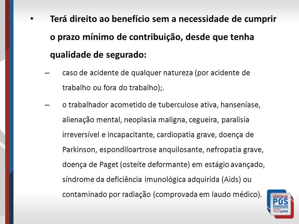 Terá direito ao benefício sem a necessidade de cumprir o prazo mínimo de contribuição, desde que tenha qualidade de segurado: – caso de acidente de qu