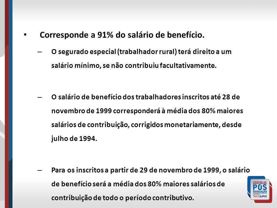 Corresponde a 91% do salário de benefício. – O segurado especial (trabalhador rural) terá direito a um salário mínimo, se não contribuiu facultativame