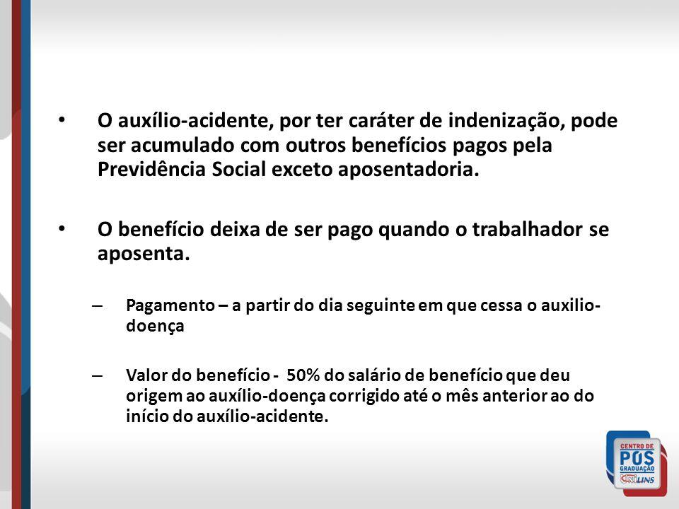 O auxílio-acidente, por ter caráter de indenização, pode ser acumulado com outros benefícios pagos pela Previdência Social exceto aposentadoria. O ben