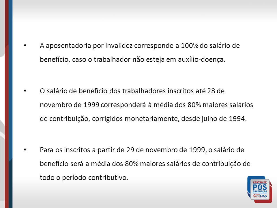A aposentadoria por invalidez corresponde a 100% do salário de benefício, caso o trabalhador não esteja em auxílio-doença. O salário de benefício dos