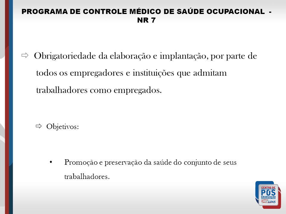 PROGRAMA DE CONTROLE MÉDICO DE SAÚDE OCUPACIONAL - NR 7 Obrigatoriedade da elaboração e implantação, por parte de todos os empregadores e instituições
