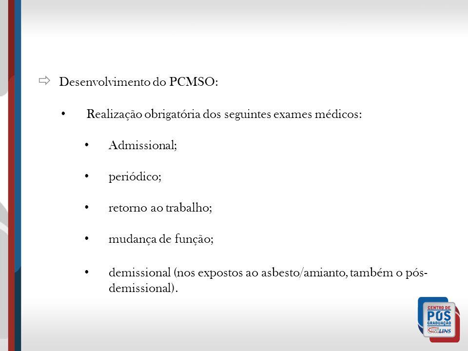 Desenvolvimento do PCMSO: Realização obrigatória dos seguintes exames médicos: Admissional; periódico; retorno ao trabalho; mudança de função; demissi