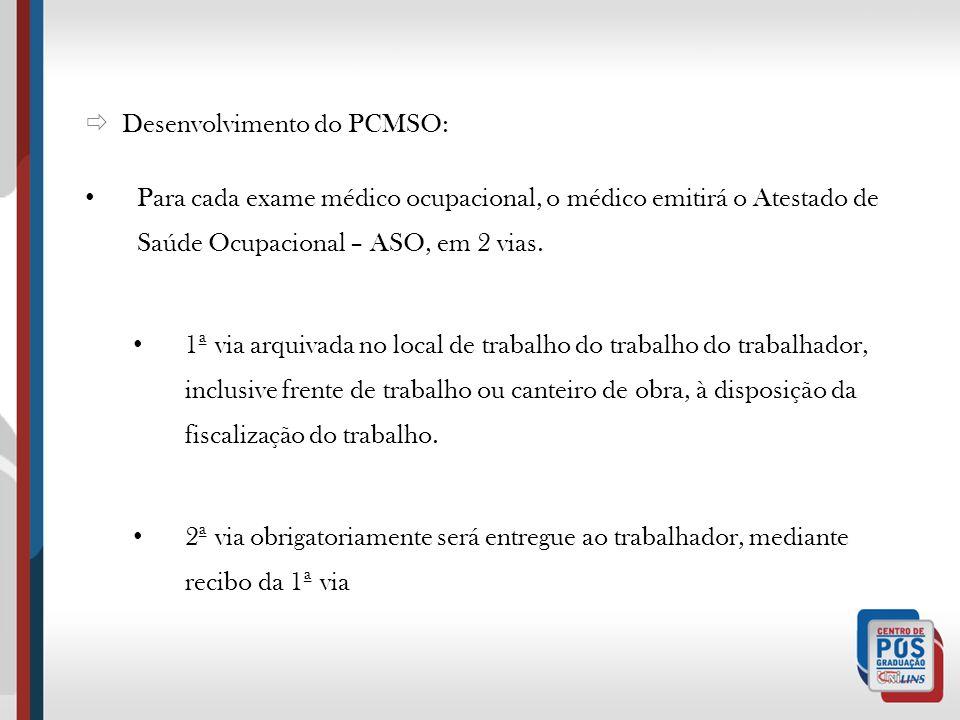 Desenvolvimento do PCMSO: Para cada exame médico ocupacional, o médico emitirá o Atestado de Saúde Ocupacional – ASO, em 2 vias. 1ª via arquivada no l