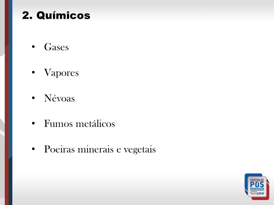 2. Químicos Gases Vapores Névoas Fumos metálicos Poeiras minerais e vegetais
