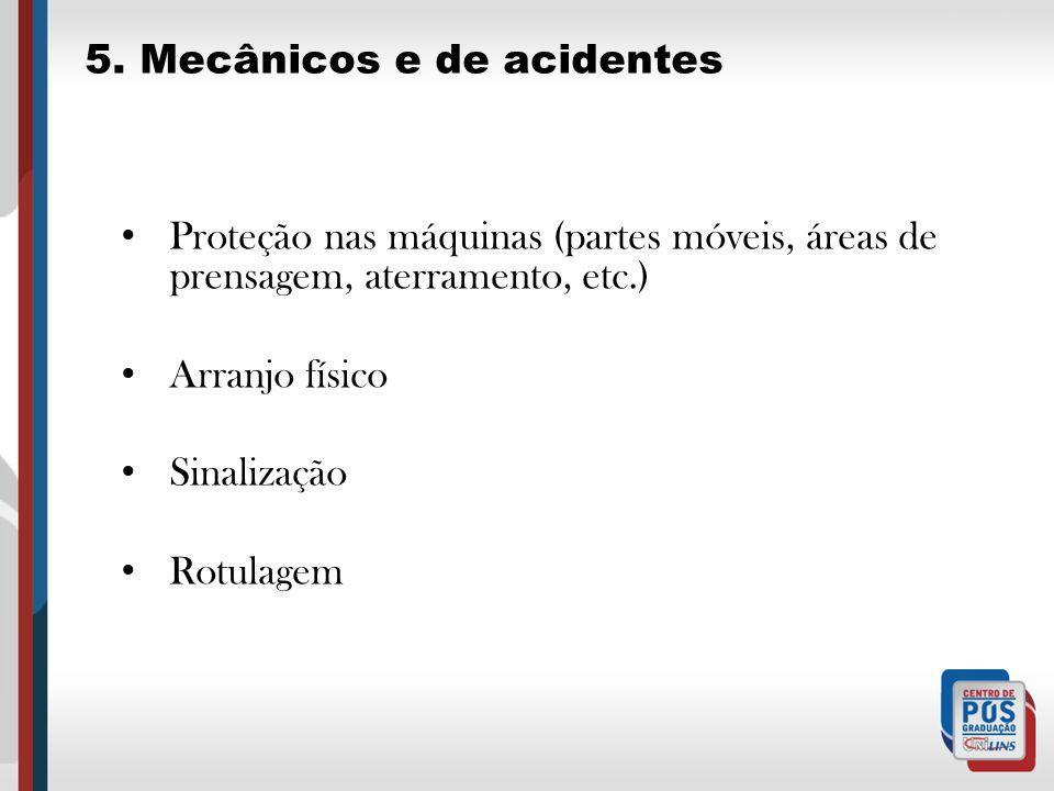 5. Mecânicos e de acidentes Proteção nas máquinas (partes móveis, áreas de prensagem, aterramento, etc.) Arranjo físico Sinalização Rotulagem