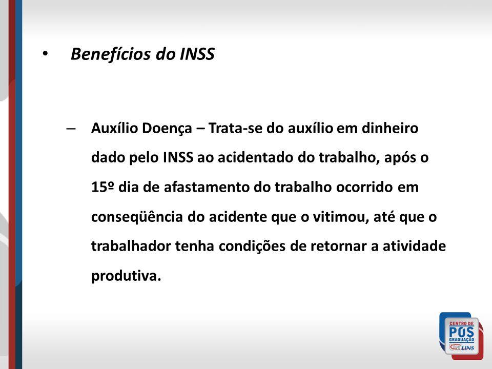 Benefícios do INSS – Auxílio Doença – Trata-se do auxílio em dinheiro dado pelo INSS ao acidentado do trabalho, após o 15º dia de afastamento do traba