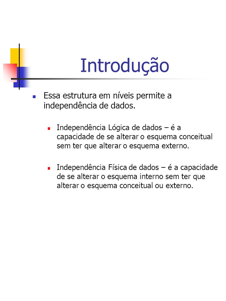 Introdução Essa estrutura em níveis permite a independência de dados.