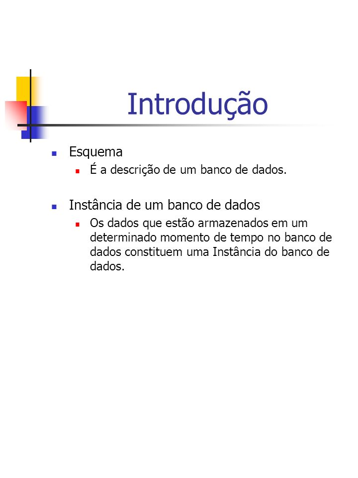 Introdução Esquema É a descrição de um banco de dados.