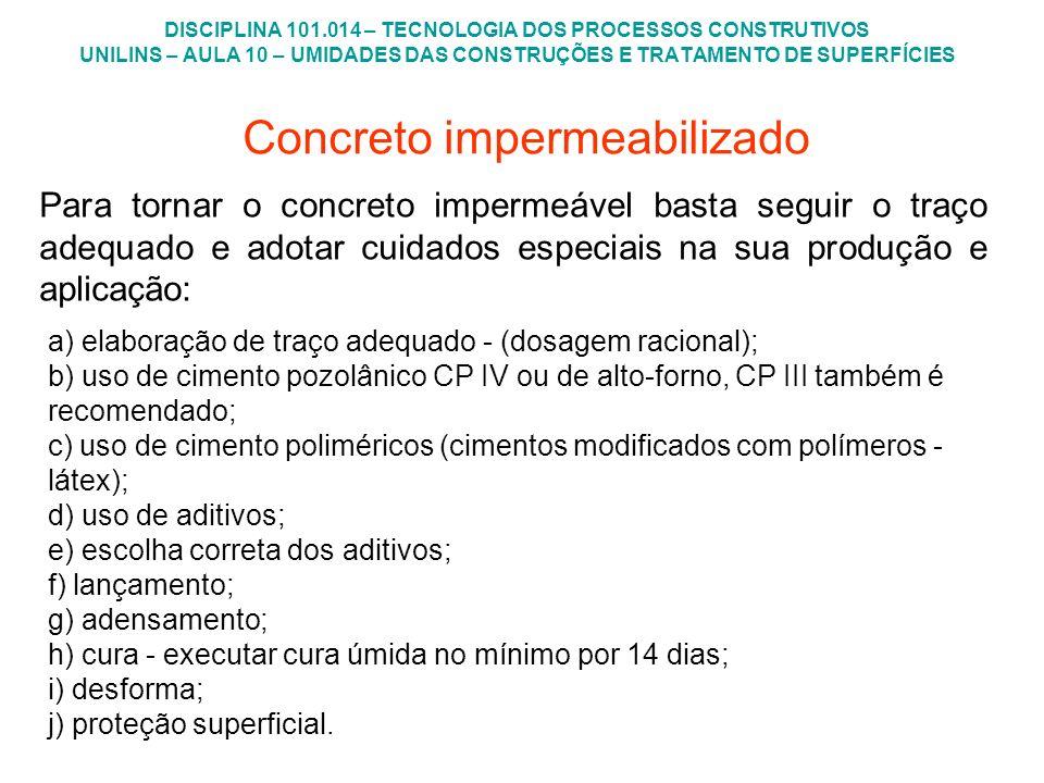 Concreto impermeabilizado Para tornar o concreto impermeável basta seguir o traço adequado e adotar cuidados especiais na sua produção e aplicação: a)