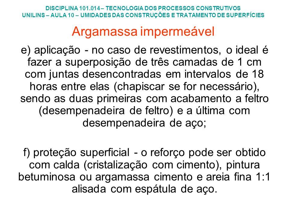 DISCIPLINA 101.014 – TECNOLOGIA DOS PROCESSOS CONSTRUTIVOS UNILINS – AULA 10 – UMIDADES DAS CONSTRUÇÕES E TRATAMENTO DE SUPERFÍCIES e) aplicação - no