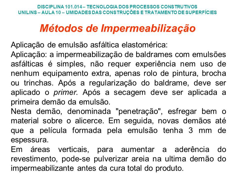 DISCIPLINA 101.014 – TECNOLOGIA DOS PROCESSOS CONSTRUTIVOS UNILINS – AULA 10 – UMIDADES DAS CONSTRUÇÕES E TRATAMENTO DE SUPERFÍCIES Métodos de Imperme