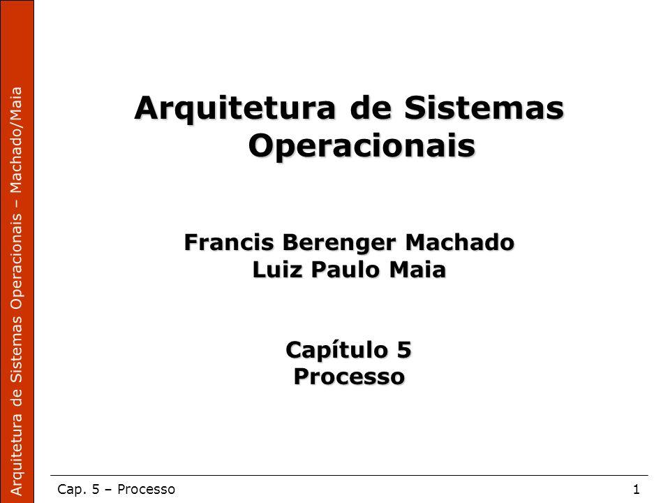 Arquitetura de Sistemas Operacionais – Machado/Maia Cap. 5 – Processo1 Arquitetura de Sistemas Operacionais Francis Berenger Machado Luiz Paulo Maia C