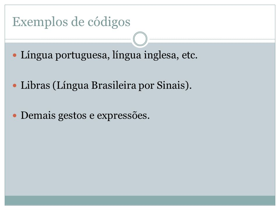 Exemplos de códigos Língua portuguesa, língua inglesa, etc. Libras (Língua Brasileira por Sinais). Demais gestos e expressões.