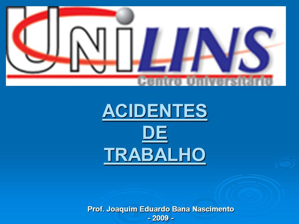 ACIDENTESDETRABALHO Prof. Joaquim Eduardo Bana Nascimento - 2009 - - 2009 -
