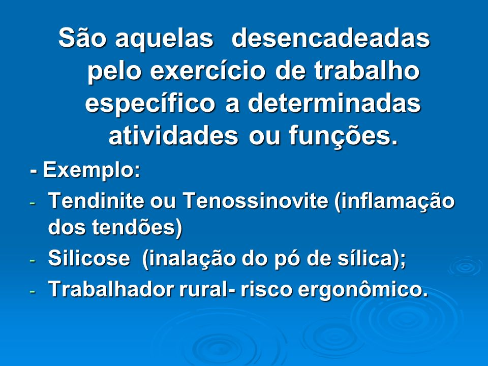São aquelas desencadeadas pelo exercício de trabalho específico a determinadas atividades ou funções. - Exemplo: - Tendinite ou Tenossinovite (inflama