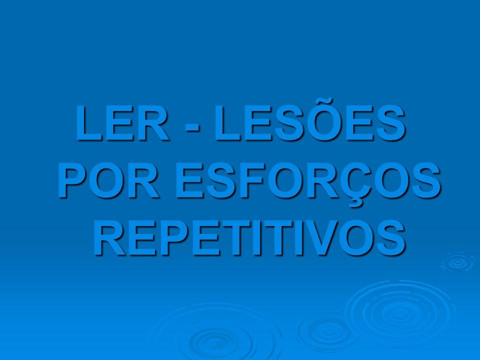 LER - LESÕES POR ESFORÇOS REPETITIVOS
