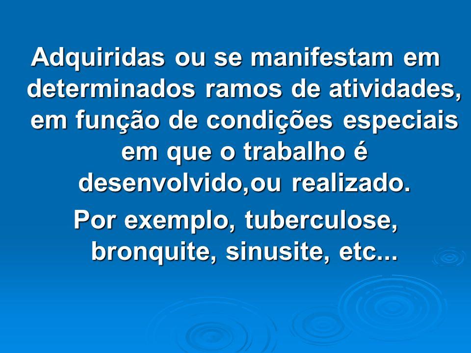 Adquiridas ou se manifestam em determinados ramos de atividades, em função de condições especiais em que o trabalho é desenvolvido,ou realizado. Por e