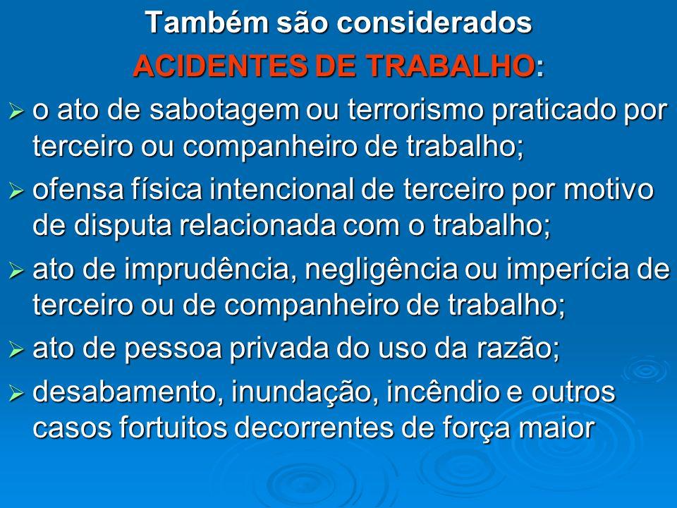 Também são considerados ACIDENTES DE TRABALHO: o ato de sabotagem ou terrorismo praticado por terceiro ou companheiro de trabalho; o ato de sabotagem
