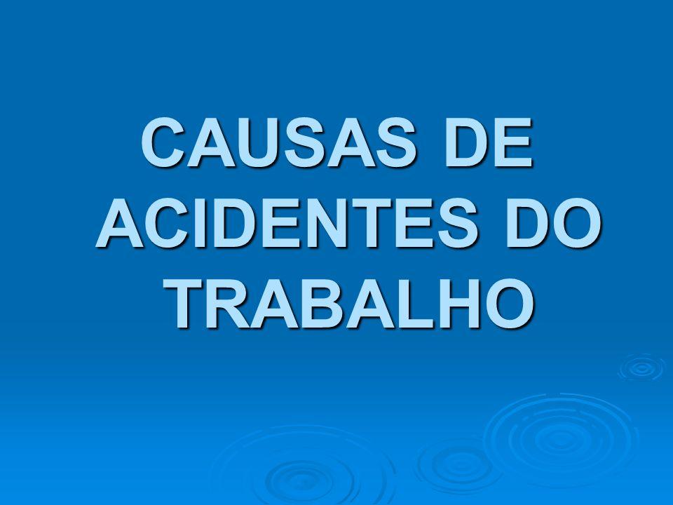 CAUSAS DE ACIDENTES DO TRABALHO