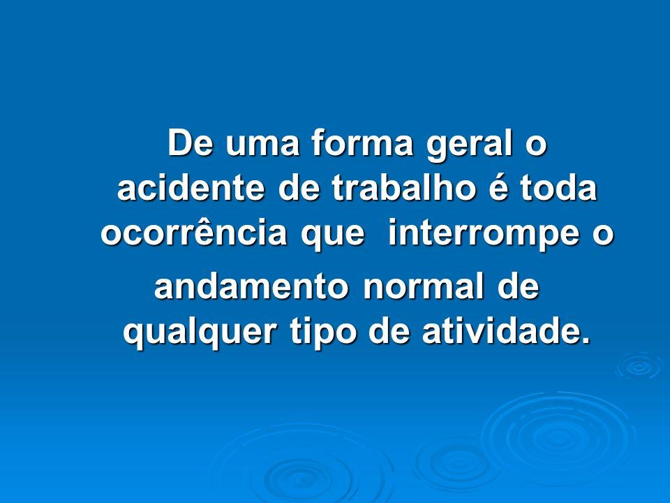 De uma forma geral o acidente de trabalho é toda ocorrência que interrompe o andamento normal de qualquer tipo de atividade.