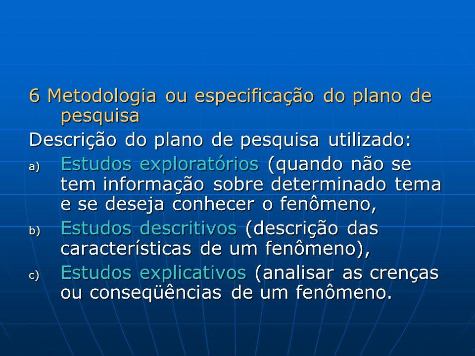 7 Especificação da amostra a) Área de execução da pesquisa, b) População pesquisada, c) Tipo de amostra e determinação do seu tamanho d) Forma de seleção dos sujeitos da pesquisa.
