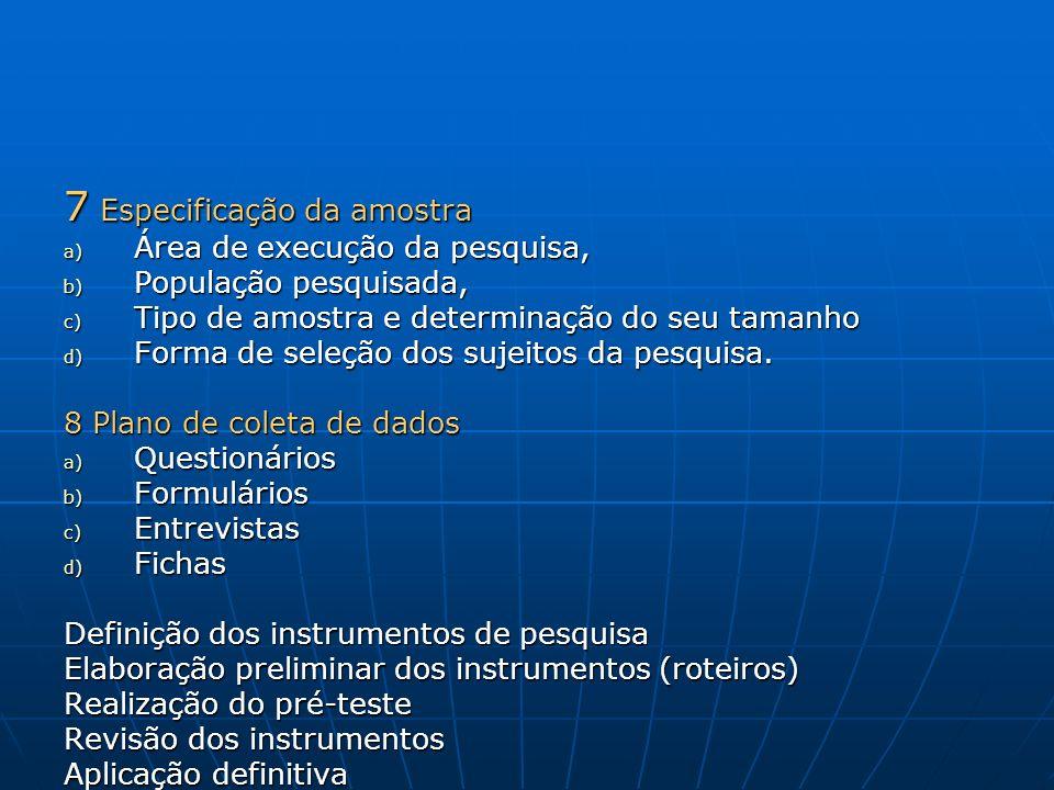9 Análise dos resultados Implica na escolha de procedimentos sistemáticos para descrição e explicação do fenômeno (método).
