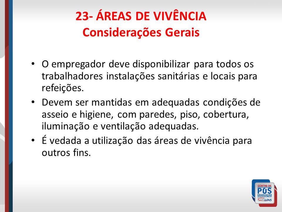 23- ÁREAS DE VIVÊNCIA Instalações Sanitárias Constituídas de 1 lavatório e vaso sanitário para cada 20 trabalhadores ou fração e de 1 mictório e chuveiro para cada 10 ou fração.