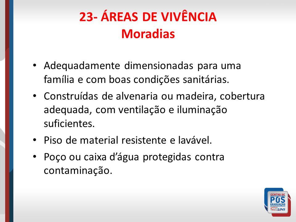 23- ÁREAS DE VIVÊNCIA Moradias Rede de esgoto, ou fossa séptica afastada da casa e do poço de água.