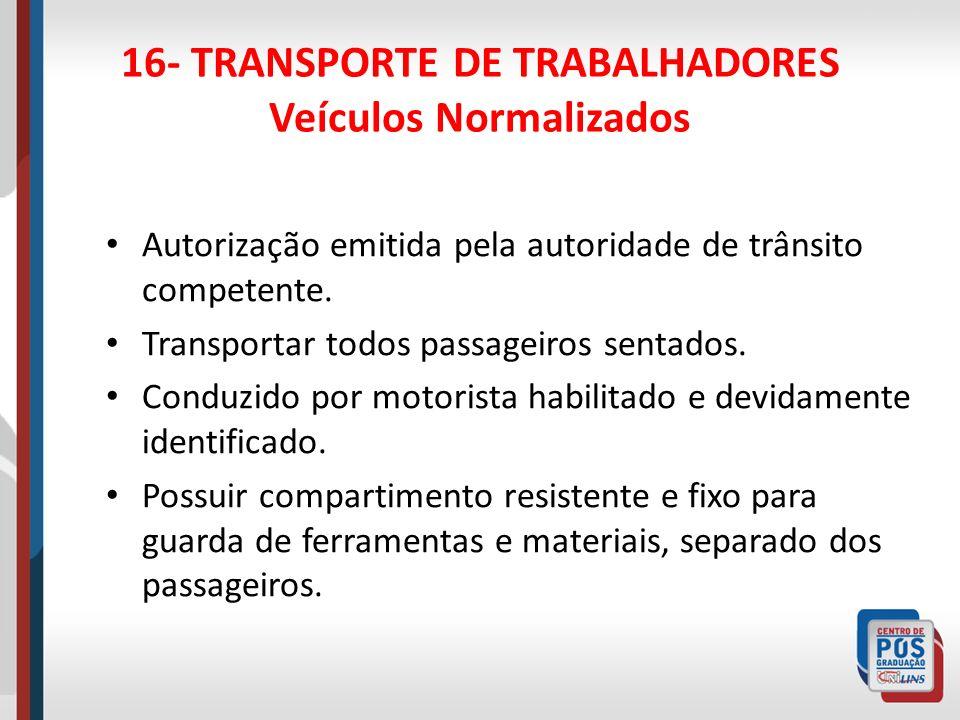 16- TRANSPORTE DE TRABALHADORES Veículos Adaptados Somente permitido em situações excepcionais Autorização prévia da autoridade competente.