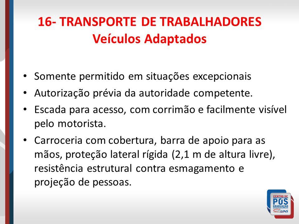 16- TRANSPORTE DE TRABALHADORES Veículos Adaptados Possuir cabine e carroceria com sistema de ventilação.