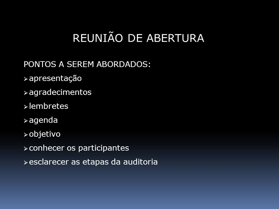 PONTOS A SEREM ABORDADOS: apresentação agradecimentos lembretes agenda objetivo conhecer os participantes esclarecer as etapas da auditoria REUNIÃO DE