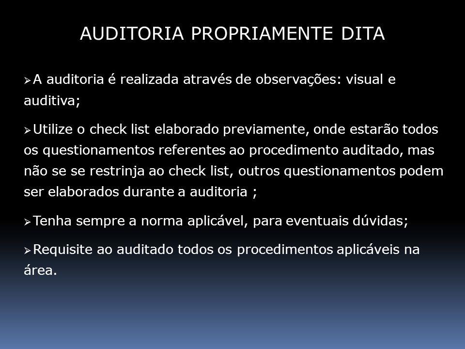 A auditoria é realizada através de observações: visual e auditiva; Utilize o check list elaborado previamente, onde estarão todos os questionamentos r