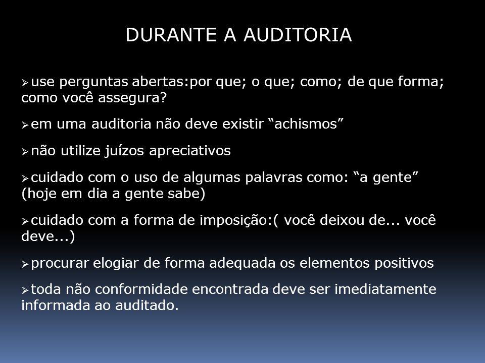DURANTE A AUDITORIA use perguntas abertas:por que; o que; como; de que forma; como você assegura? em uma auditoria não deve existir achismos não utili