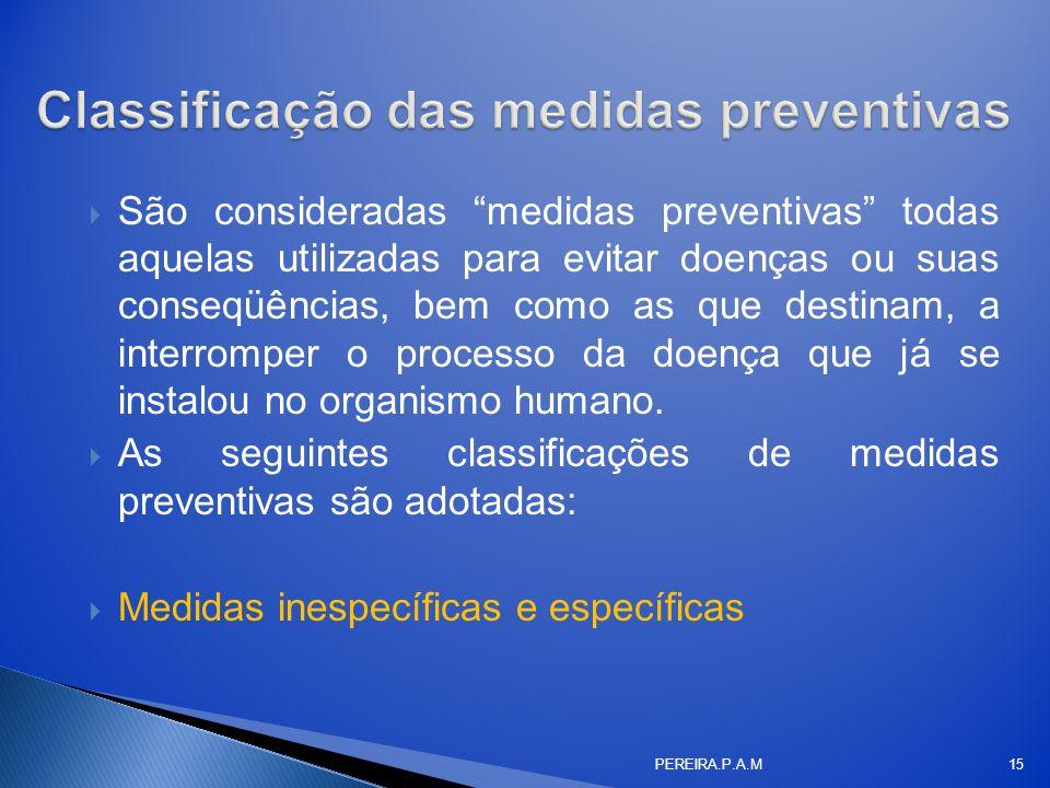 São consideradas medidas preventivas todas aquelas utilizadas para evitar doenças ou suas conseqüências, bem como as que destinam, a interromper o pro