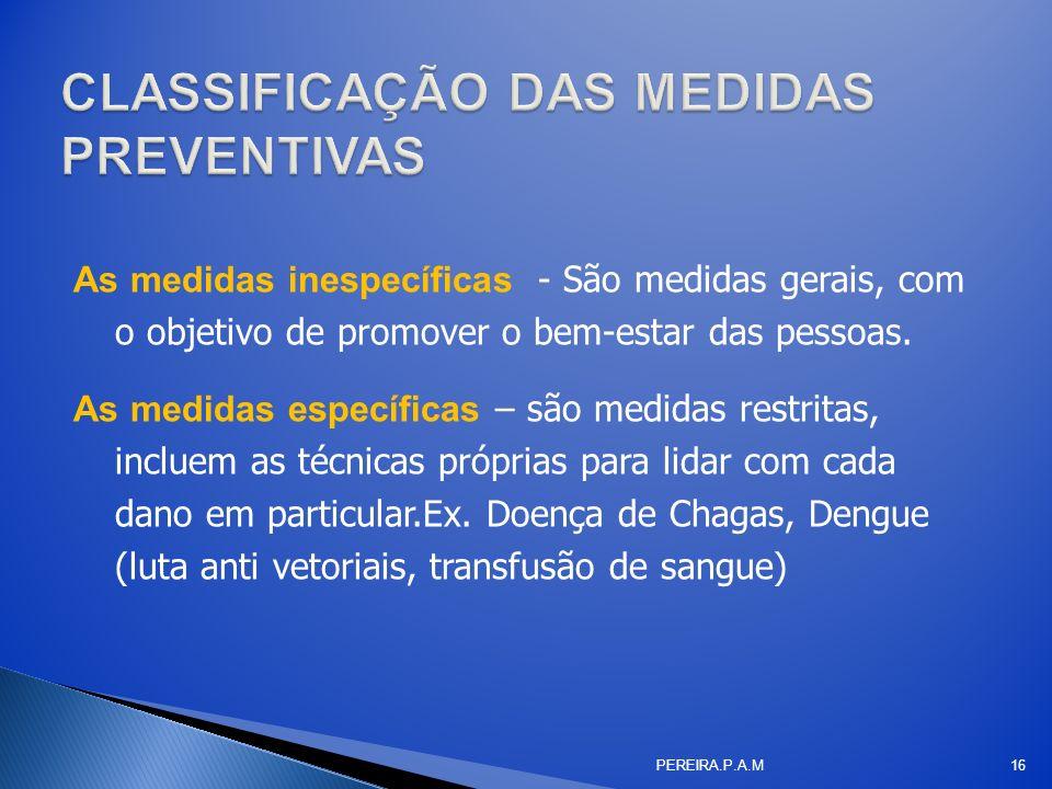 As medidas inespecíficas - São medidas gerais, com o objetivo de promover o bem-estar das pessoas. As medidas específicas – são medidas restritas, inc