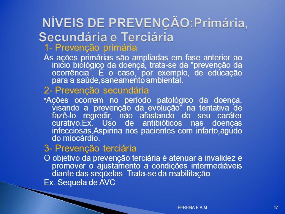 1- Prevenção primária As ações primárias são ampliadas em fase anterior ao inicio biológico da doença, trata-se da prevenção da ocorrência. É o caso,