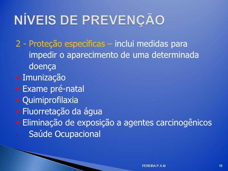 2 - Proteção específicas – inclui medidas para impedir o aparecimento de uma determinada doença Imunização Exame pré-natal Quimiprofilaxia Fluorretaçã