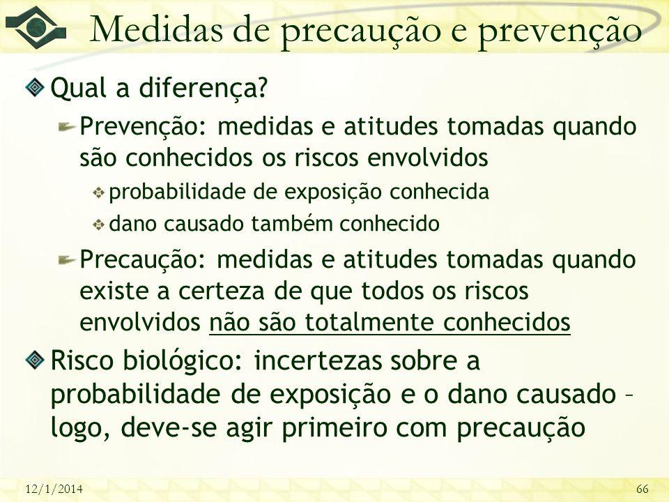 12/1/201466 Medidas de precaução e prevenção Qual a diferença? Prevenção: medidas e atitudes tomadas quando são conhecidos os riscos envolvidos probab