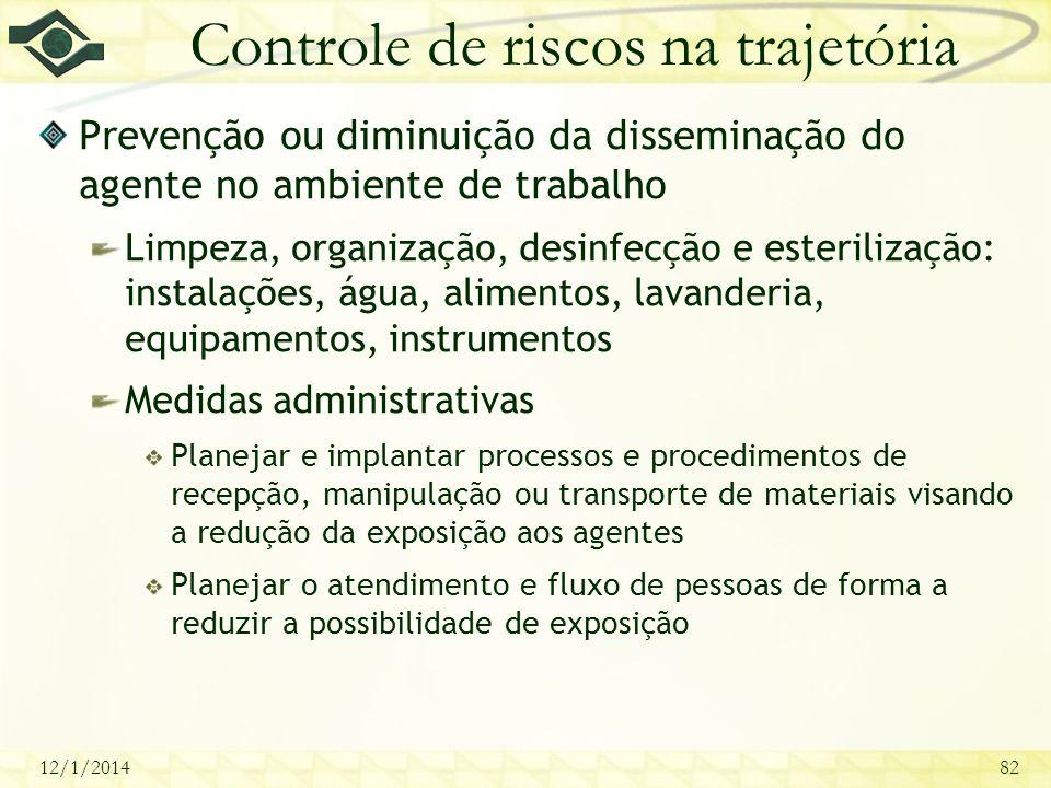 12/1/201482 Controle de riscos na trajetória Prevenção ou diminuição da disseminação do agente no ambiente de trabalho Limpeza, organização, desinfecç
