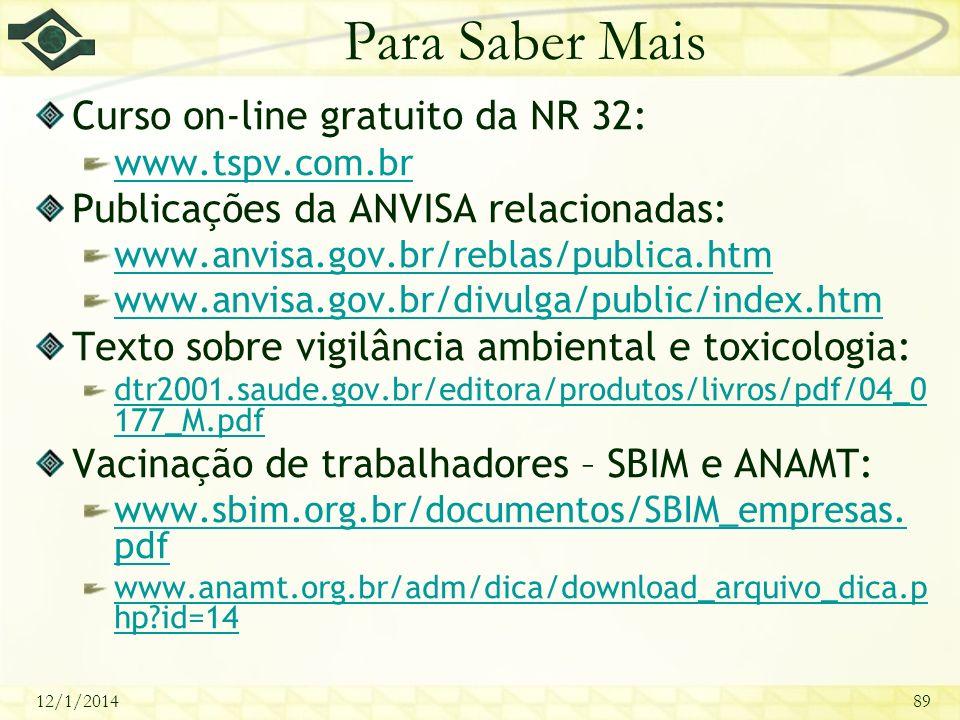 12/1/201489 Para Saber Mais Curso on-line gratuito da NR 32: www.tspv.com.br Publicações da ANVISA relacionadas: www.anvisa.gov.br/reblas/publica.htm