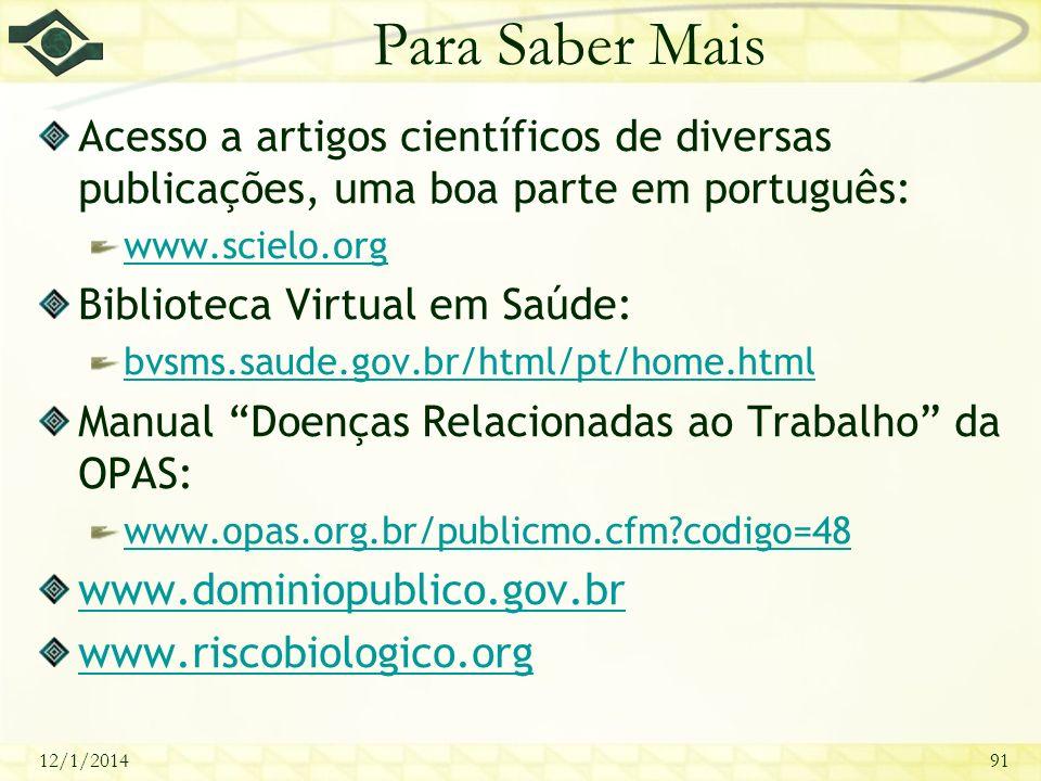 12/1/201491 Para Saber Mais Acesso a artigos científicos de diversas publicações, uma boa parte em português: www.scielo.org Biblioteca Virtual em Saú