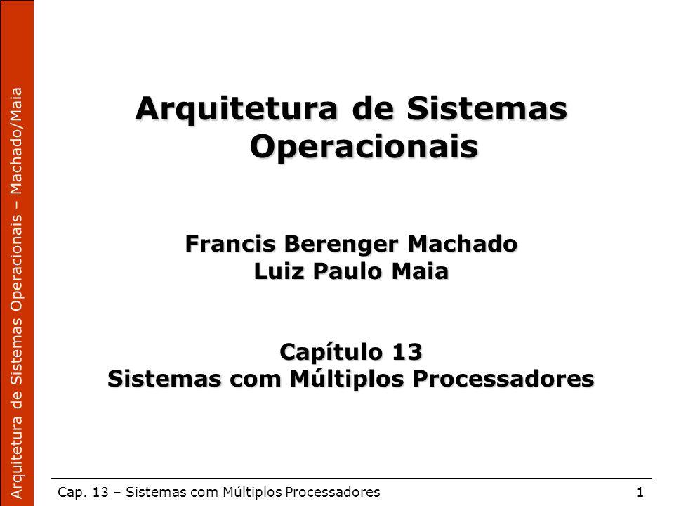 Arquitetura de Sistemas Operacionais – Machado/Maia Cap. 13 – Sistemas com Múltiplos Processadores1 Arquitetura de Sistemas Operacionais Francis Beren