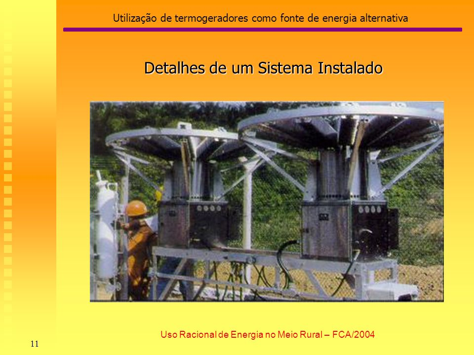 Utilização de termogeradores como fonte de energia alternativa 11 Uso Racional de Energia no Meio Rural – FCA/2004 Detalhes de um Sistema Instalado