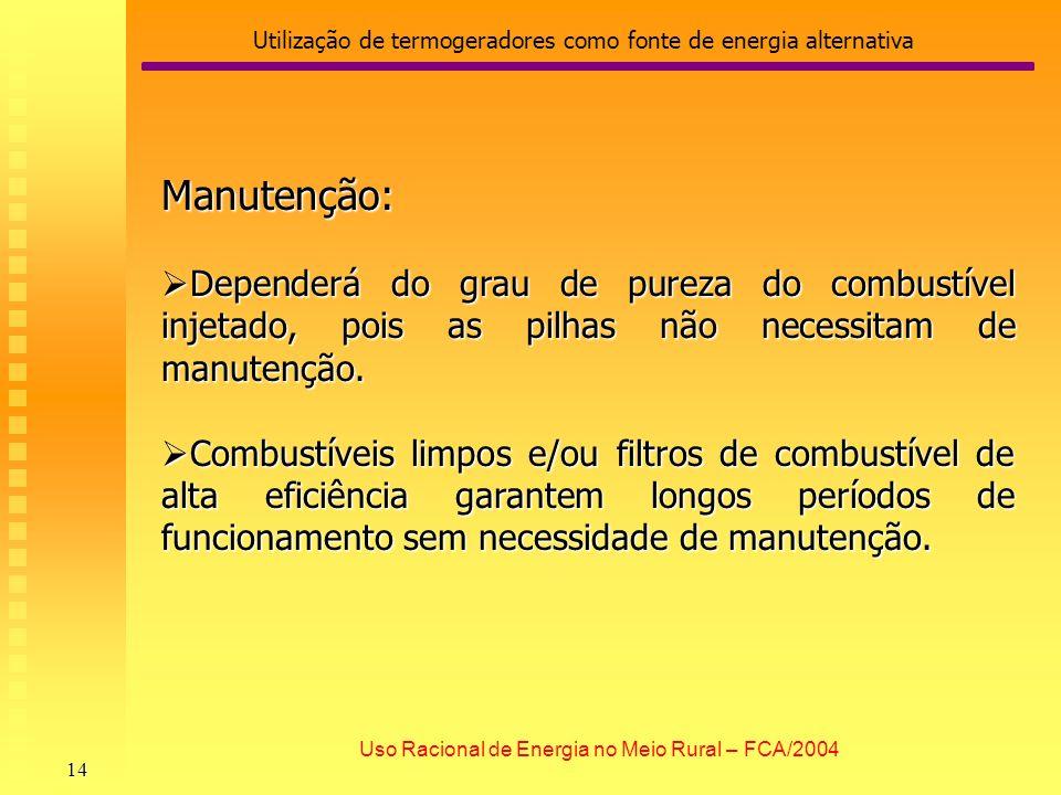 Utilização de termogeradores como fonte de energia alternativa 14 Uso Racional de Energia no Meio Rural – FCA/2004 Manutenção: Dependerá do grau de pu