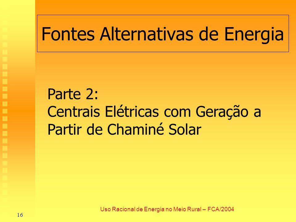 Fontes Alternativas de Energia 16 Uso Racional de Energia no Meio Rural – FCA/2004 Parte 2: Centrais Elétricas com Geração a Partir de Chaminé Solar